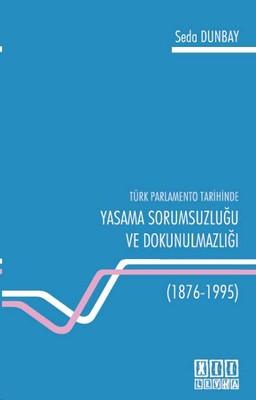 Türk Parlamento Tarihinde Yasama Sorumsuzluğu ve Dokunulmazlığı