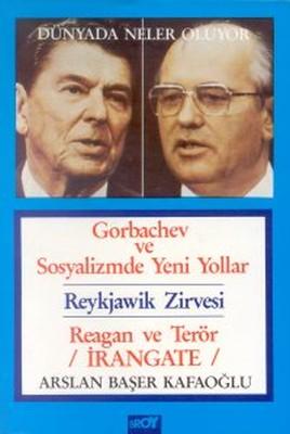 Dünyada Neler Oluyor Gorbachev ve Sosyalizmde Yeni Yollar / Reykjawik Zirvesi / Reagan ve Terör / İr