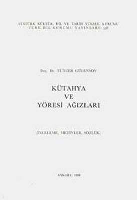 Kütahya ve Yöresi Ağızlarİnceleme - Metinler - Sözlük