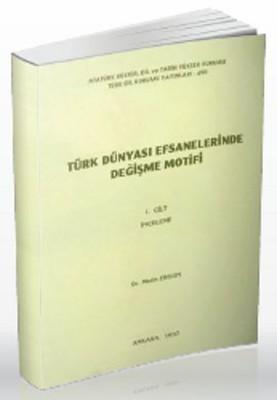 Türk Dünyası Efsanelerinde Değişme Motifi Cilt 1: İnceleme