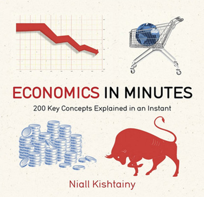 Economics in Minutes: 200 Key Concepts Explained in an Instant