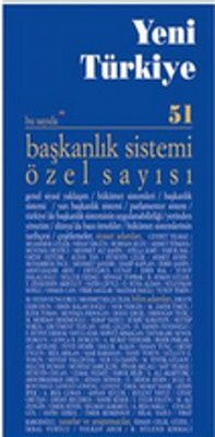Yeni Türkiye Sayı: 51 Başkanlık Sistemi Özel Sayısı