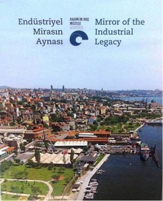 Endüstriyel Mirasın Aynası - Mirror of the Industrial Legacy