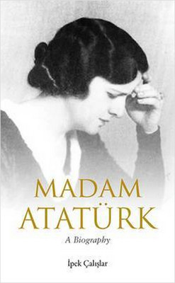 Madam Ataturk: A Biography