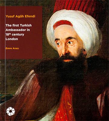 Yusuf Agâh Efendi - The First Turkish Ambassador in 18th Century London