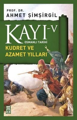 Osmanlı Tarihi Kayı 5 - Kudret ve Azamet Yılları