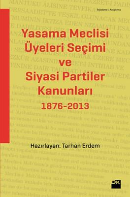 Yasama Meclisi Üyeleri Seçimi ve Siyasi Partiler Kanunları 1876-2013
