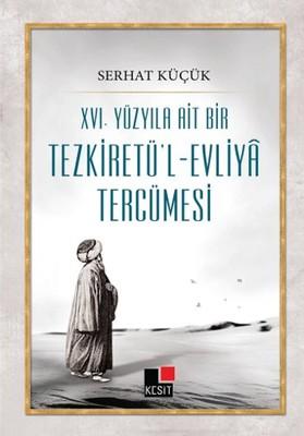 16. Yüzyıla Ait Bir Tezkiretü'l - Evliya Tercümesi