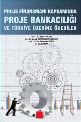 Proje Finansmanı Kapsamında Proje Bankacılık ve Türkiye Üzerine Öneriler