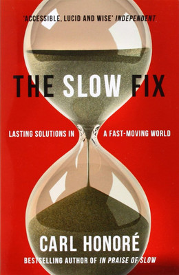 The Slow Fix: Lasting Solutions in a Fast-Moving World