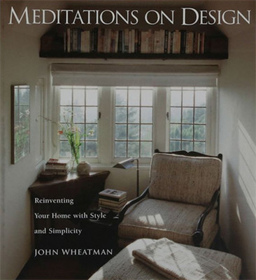 Meditations on Design: Reinventing Your Home with Style and Simplicity