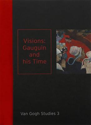 Visions: Gauguin and his Time: Van Gogh Studies 3