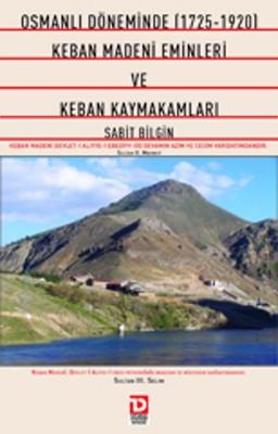 Osmanlı Döneminde 1725-1920 Keban Madeni Eminleri ve Keban Kaymakamları