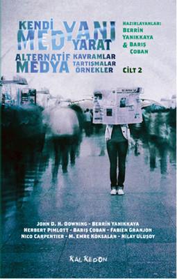 Kendi Medyanı Yarat  Cilt 2 - Alternatif  Medya, Kavramlar, Tartışmalar, Örnekler