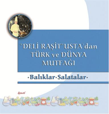 Balıklar -Salatalar - Deli Raşit Usta'dan Türk ve Dünya Mutfağı