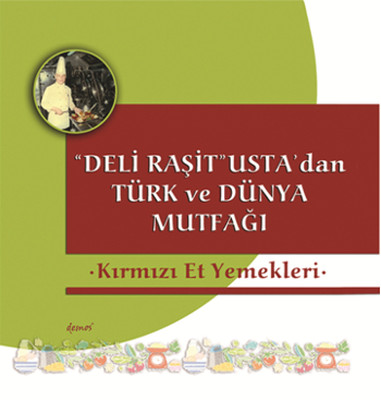 Kırmızı Et Yemekleri- Deli Raşit Usta'dan Türk ve Dünya Mutfağı