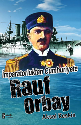 İmparatorluktan Cumhuriyete Rauf Orbay