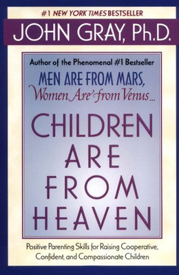 Children Are from Heaven: Positive Parenting Skills for Raising Cooperative, Confident, and Compassi