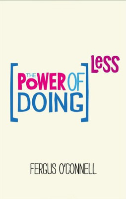The Power of Doing Less: Why Time Management Courses Don't Work And How To