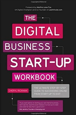 The Digital Business Start-Up Workbook: The Ultimate Step-by-Step Guide to Succeeding Online  from S