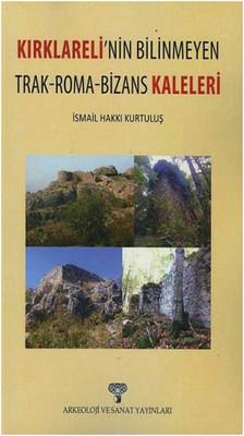 Kırklareli'nin Bilinmeyen Trak-Roma-Bizans Kaleleri