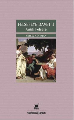 Felsefeye Davet 1 - Antik Felsefe