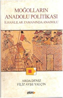 Moğolların Anadolu Politikası ve İlhanlılar Zamanında Anadolu