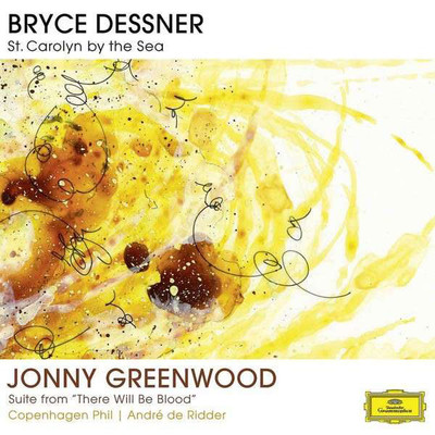 "Dessner: St. Carolyn By The Sea, Greenwood: Suite From ""There Will Be Blood"" [Copenhagen Phil]"