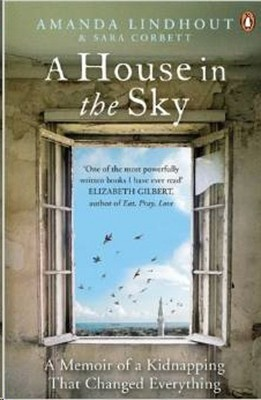 A House in the Sky: A Memoir of a Kidnapping That Changed Everything