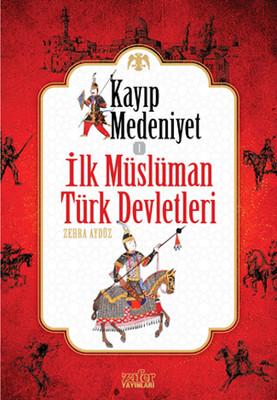 Kayıp Medeniyet 1 - İlk Müslüman Türk Devletleri