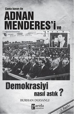 Cunta Kararı ile Adnan Menderes'i ve Demokrasiyi Nasıl Astık?