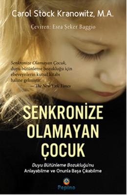 Senkronize Olamayan Çocuk - Duyu Bütünleme Bozukluğunu Anlayabilme ve Onunla Başa Çıkabilme