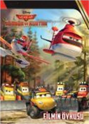 Disney Uçaklar 2 - Söndür ve Kurtar Filmin Öyküsü