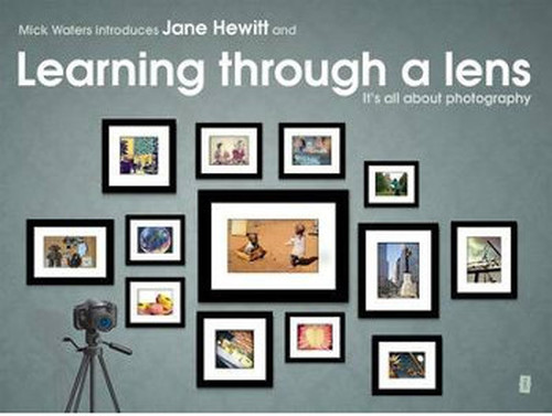 Mick Waters introduces: Learning Through A Lens- It's All About Photography