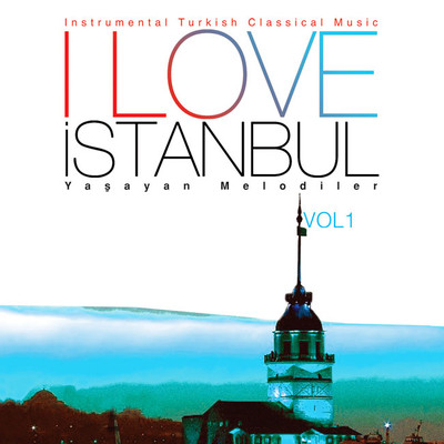 I Love İstanbul Yaşayan Melodiler Vol.1