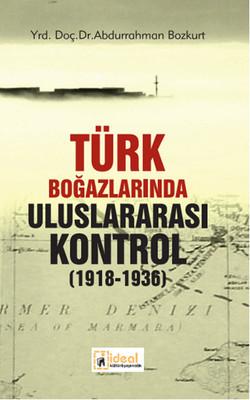 Türk Boğazlarında Uluslararası Kontrol (1918 - 1936)