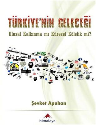 Türkiye'nin Geleceği - Ulusal Kalkınma mı Küresel Kölelik mi?