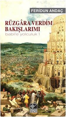 Rüzgra Verdim Bakışlarımı - Babil'e Yolculuk - 1
