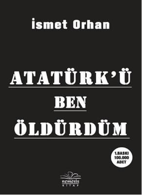 Atatürk'ü Ben Öldürdüm