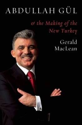 Abdullah Gül and the Making of the New Turkey