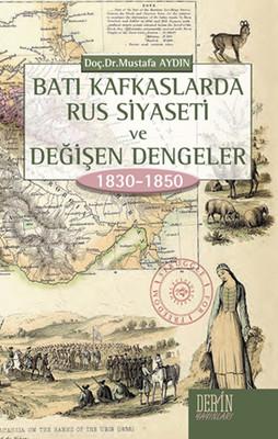 Batı Kafkaslarda Rus Siyaseti ve Değişen Dengeler 1830 - 1850