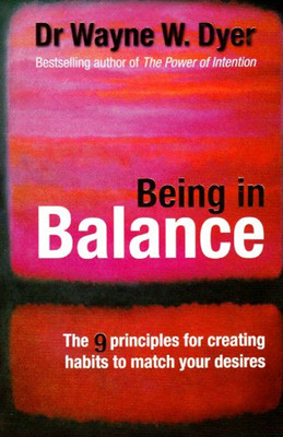 Being In Balance: The 9 Principle for Creating Habits to Match Your Desires