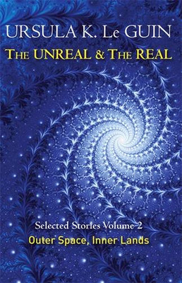 The Unreal and the Real Volume 2: Selected Stories of Ursula K. Le Guin: Outer Space