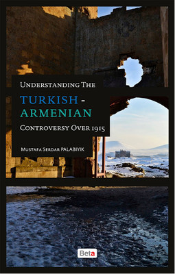Understanding The Turkish - Armenian Controversy Over 1915
