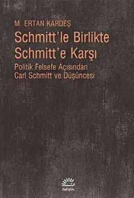 Schmitt'le Birlikte Schmitt'e Karşı