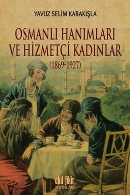 Osmanlı Hanımları ve Hizmetçi Kadınlar 1869 - 1927