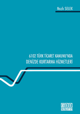 6102 Sayılı Türk Ticaret Kanunu'ndaDenizde Kurtarma Hizmetleri