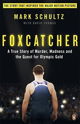 Foxcatcher: A True Story of Murder Madness and the Quest for Olympic Gold