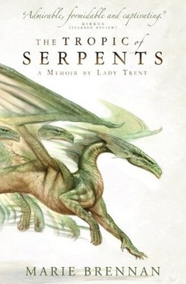 The Tropic of Serpents (A Memoir by Lady Trent)