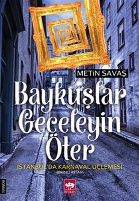 Baykuşlar Geceleyin Öter - İstanbul'da Karnaval Üçlemesi 1. Kitap